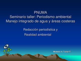 PNUMA  Seminario taller: Periodismo ambiental Manejo integrado de agua y  reas costeras   Redacci n period stica y  Real
