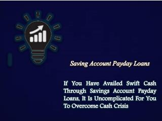 Saving Account Payday Loans: Extra And Suitable Cash Support For Saving Account Holders