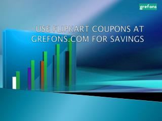 Use Flipkart coupons at grefons.com for savings