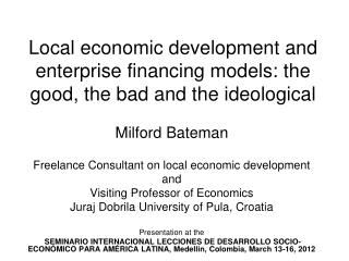Local economic development and enterprise financing models: the good, the bad and the ideological