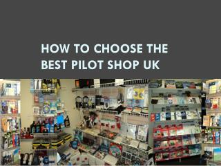 How to choose the best pilot shop UK