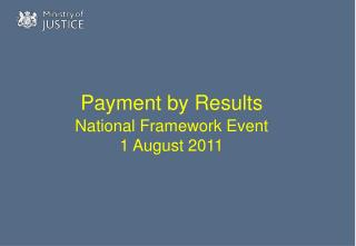 Payment by Results  National Framework Event 1 August 2011