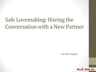 Safe Lovemaking: Having the Conversation with a New Partner