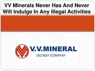 VV Minerals Never Has And Never Will Indulge In Any Illegal Activities