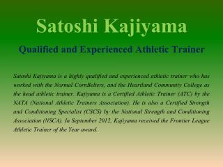 Satoshi Kajiyama - Qualified and Experienced Athletic Trainer