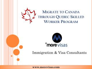 Migrate to Canada through Quebec Skilled Worker Program