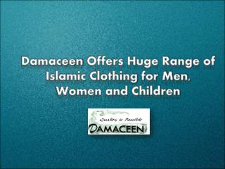 Damaceen Offers Huge Range of Islamic Clothing for Men, Women and Children