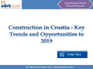 Construction in Croatia - Key Trends and Opportunities to 2019 - Aarkstore.com
