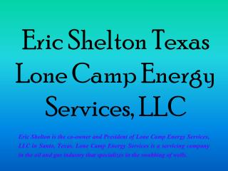 Eric Shelton Texas - Lone Camp Energy Services, LLC