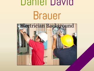 Daniel David Brauer - Electrician Background