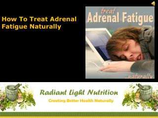 How To Treat Adrenal Fatigue Naturally