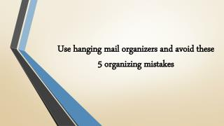 Use hanging mail organizers and avoid these 5 organizing mistakes