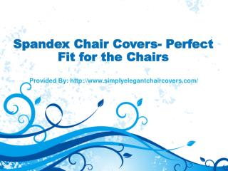 Spandex Chair Covers- Perfect Fit for the Chairs