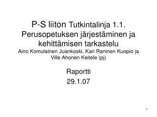 P-S liiton Tutkintalinja 1.1. Perusopetuksen j rjest minen ja kehitt misen tarkastelu Aino Komulainen Juankoski, Kari Ra