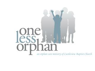 An orphan care ministry of Castleview Baptist Church