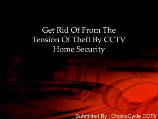 4.Get Rid Of From The Tension Of Theft By CCTV Home Security