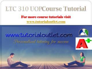 LTC 310 UOP Course Tutorial / Tutorialoutlet