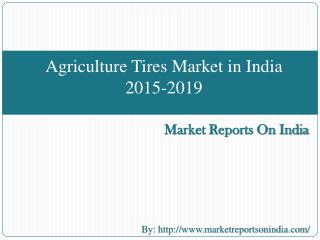 Agriculture Tires Market in India 2015-2019