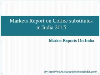 Markets Report on Coffee substitutes in India 2015