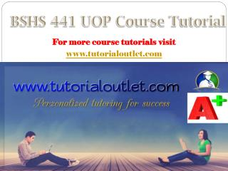 BSHS 441 UOP Course Tutorial / tutorialoutlet