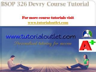 BSOP 326 Devry Course Tutorial / tutorialoutlet
