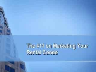 The 411 On Marketing Your Rental Condo