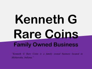 Kenneth G Rare Coins - Family Owned Business