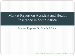 Market Report on Accident and Health Insurance in South Africa