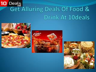 Get alluring deals of food & Drink at 10deals