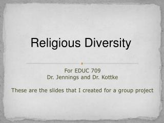 For EDUC 709 Dr. Jennings and Dr. Kottke  These are the slides that I created for a group project