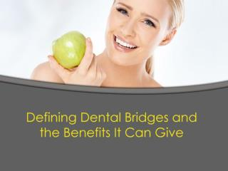 Defining Dental Bridges and the Benefits It Can Give