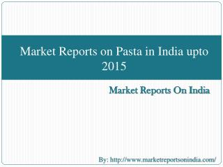 Market Reports on Pasta in India upto 2015