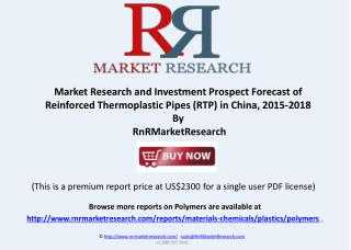 Reinforced Thermoplastic Pipes (RTP) Market Research, 2015-2018