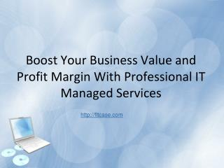 Boost Your Business Value and Profit Margin With Professional IT Managed Services