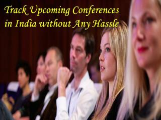 Track Upcoming Conferences in India without Any Hassle