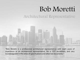 Bob Moretti - Architectural Representative