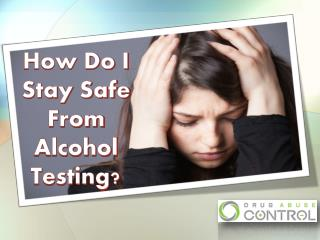 How do i stay safe from alcohol testing