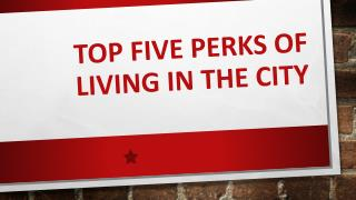 Top Five Perks Of Living In The City