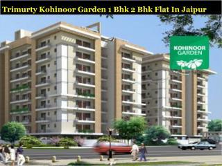 Trimurty Kohinoor Garden 1 Bhk 2 Bhk Flat in Jaipur