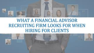What A Financial Advisor Recruiting Firm Looks For When Hiring For Clients