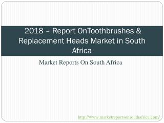 2018 - Toothbrushes & Replacement Heads Market in South Africa