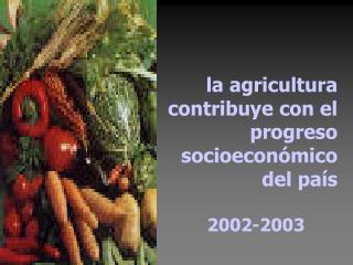 La agricultura contribuye con el progreso socioecon mico del pa s