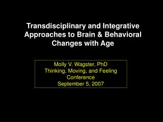 Transdisciplinary and Integrative Approaches to Brain  Behavioral Changes with Age