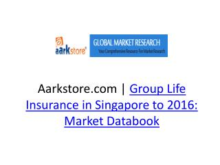 Aarkstore.com | Group Life Insurance in Singapore to 2016: M
