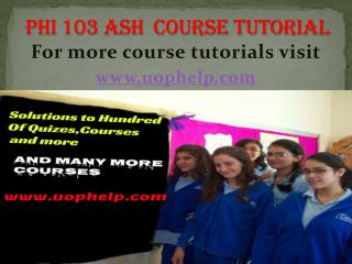 PHI  103  ash  Courses/ uophelp