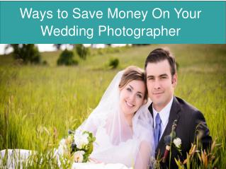 Ways to Save Money On Your Wedding Photographer