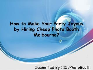 How to Make Your Party Joyous by Hiring Cheap Photo Booth Melbourne