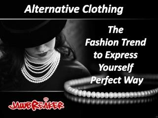 Alternative Clothing - The Fashion Trend to Express Yourself the Perfect Way
