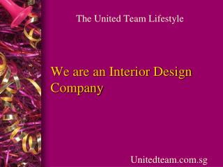 We are an Interior Design Company- the United Team Lifestyle