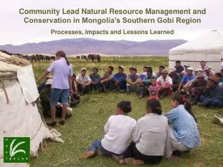 Community Lead Natural Resource Management and Conservation in Mongolia s Southern Gobi Region Processes, Impacts and Le